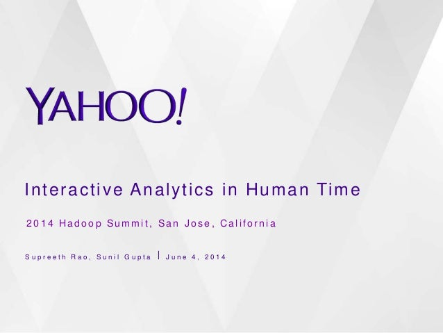 Interactive Analytics in Human Time S u p r e e t h R a o , S u n i l G u p t a ⎪ J u n e 4 , 2 0 1 4 2 0 1 4 H a d o o p ...
