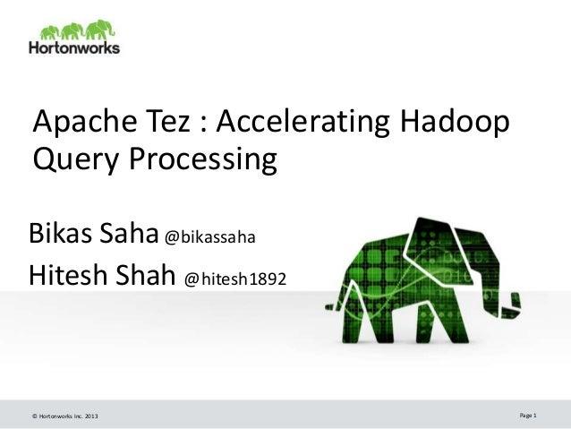 © Hortonworks Inc. 2013 Page 1 Apache Tez : Accelerating Hadoop Query Processing Bikas Saha@bikassaha Hitesh Shah @hitesh1...