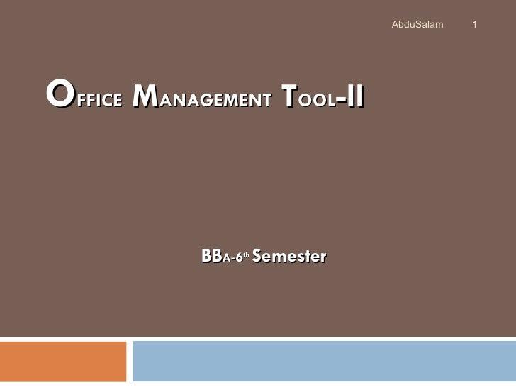 AbduSalam   1OFFICE MANAGEMENT TOOL-II            BBA-6th Semester
