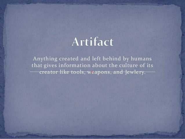 Anything created and left behind by humans that gives information about the culture of its creator like tools, weapons, an...