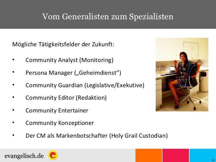 Vom Generalisten zum Spezialisten <ul><li>Mögliche Tätigkeitsfelder der Zukunft: </li></ul><ul><li>Community Analyst (Moni...