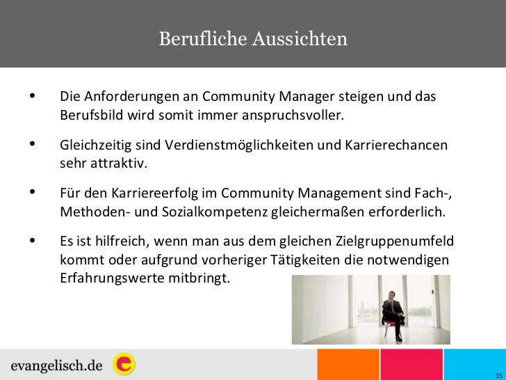 Berufliche Aussichten <ul><li>Die Anforderungen an Community Manager steigen und das Berufsbild wird somit immer anspruchs...