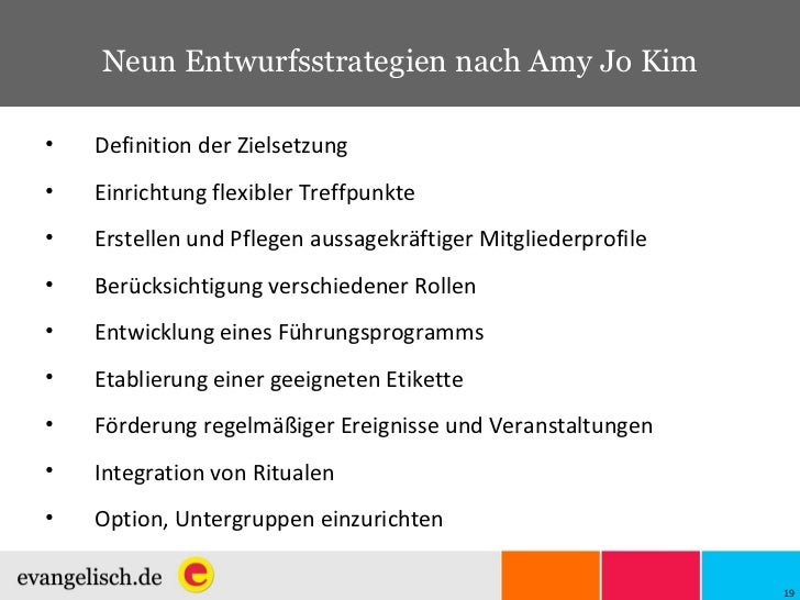 Neun Entwurfsstrategien nach Amy Jo Kim <ul><li>Definition der Zielsetzung </li></ul><ul><li>Einrichtung flexibler Treffpu...