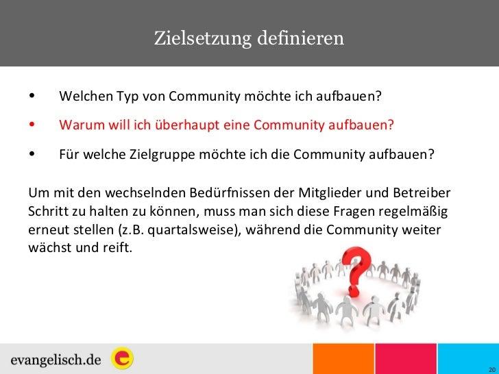 Zielsetzung definieren <ul><li>Welchen Typ von Community möchte ich aufbauen? </li></ul><ul><li>Warum will ich überhaupt e...