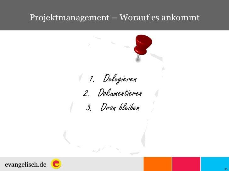 Projektmanagement – Worauf es ankommt <ul><li>Delegieren </li></ul><ul><li>Dokumentieren </li></ul><ul><li>Dran bleiben </...