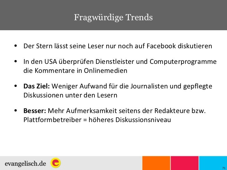Fragwürdige Trends <ul><li>Der Stern lässt seine Leser nur noch auf Facebook diskutieren </li></ul><ul><li>In den USA über...
