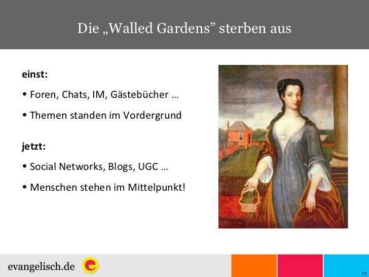 "Die ""Walled Gardens"" sterben aus <ul><li>einst: </li></ul><ul><li>Foren, Chats, IM, Gästebücher … </li></ul><ul><li>Themen..."