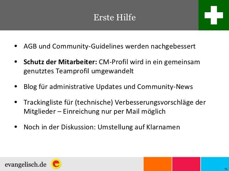 Erste Hilfe <ul><li>AGB und Community-Guidelines werden nachgebessert </li></ul><ul><li>Schutz der Mitarbeiter:  CM-Profil...