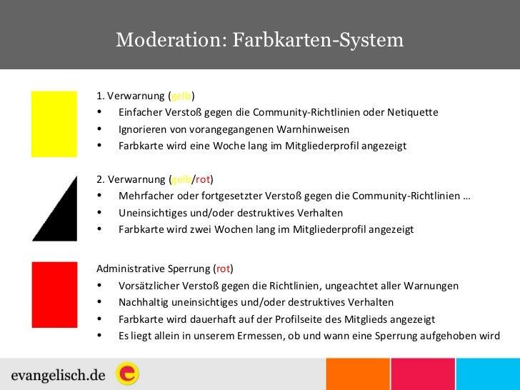 Moderation: Farbkarten-System <ul><li>1. Verwarnung ( gelb ) </li></ul><ul><li>Einfacher Verstoß gegen die Community-Richt...