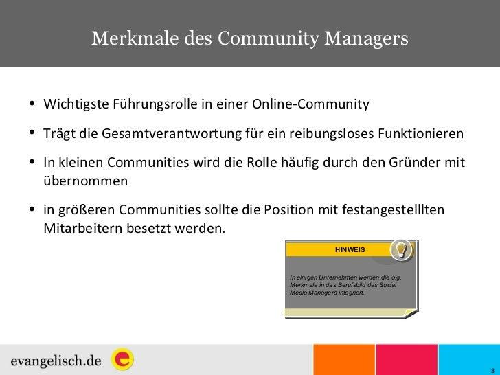Merkmale des Community Managers <ul><li>Wichtigste Führungsrolle in einer Online-Community </li></ul><ul><li>Trägt die Ges...