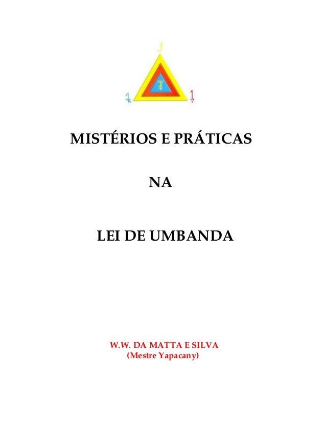 MISTÉRIOS E PRÁTICAS  NA  LEI DE UMBANDA  W.W. DA MATTA E SILVA  (Mestre Yapacany)