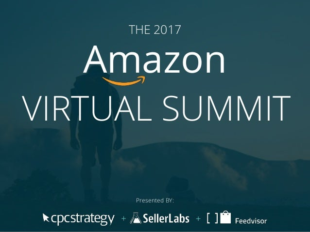 THE 2017 Amazon VIRTUAL SUMMIT Presented BY: