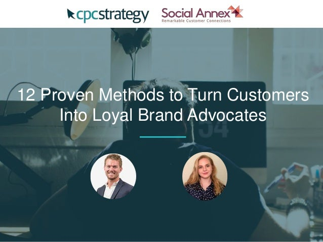 12 Proven Methods to Turn Customers Into Loyal Brand Advocates