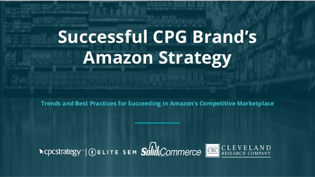 Successful CPG Brand's Amazon Strategy Trends and Best Practices for Succeeding in Amazon's Competitive Marketplace