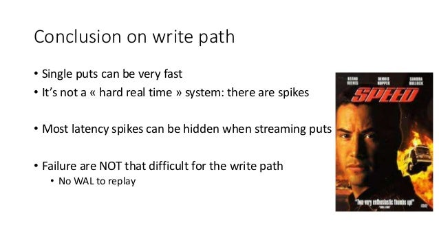 Conclusion on write path • Single puts can be very fast • It's not a « hard real time » system: there are spikes • Most la...