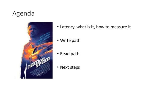 Agenda • Latency, what is it, how to measure it • Write path • Read path • Next steps