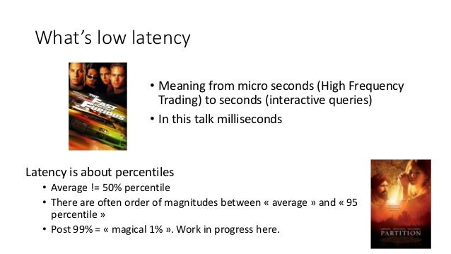 What's low latency Latency is about percentiles • Average != 50% percentile • There are often order of magnitudes between ...