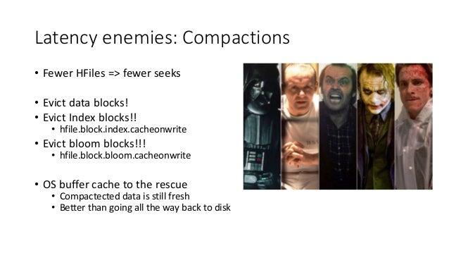 Latency enemies: Compactions • Fewer HFiles => fewer seeks • Evict data blocks! • Evict Index blocks!! • hfile.block.index...