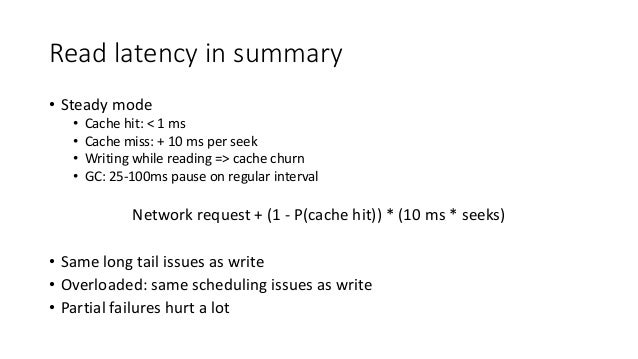 Read latency in summary • Steady mode • Cache hit: < 1 ms • Cache miss: + 10 ms per seek • Writing while reading => cache ...