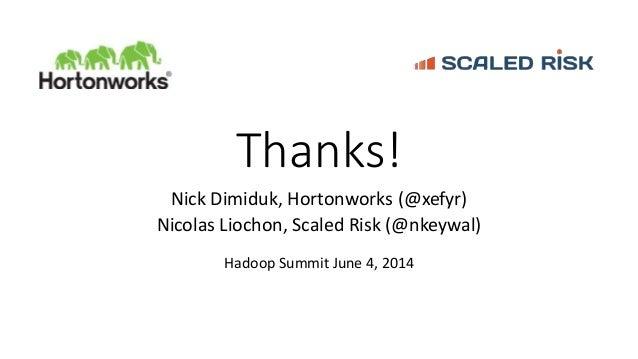 Thanks! Nick Dimiduk, Hortonworks (@xefyr) Nicolas Liochon, Scaled Risk (@nkeywal) Hadoop Summit June 4, 2014