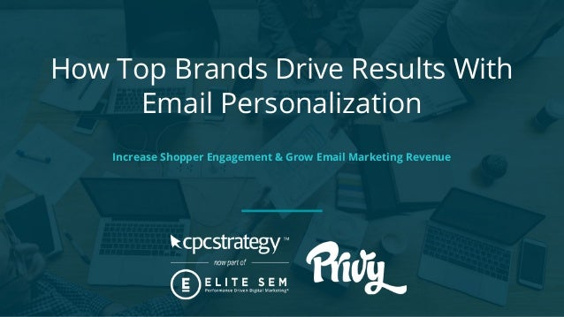 How Top Brands Drive Results With Email Personalization Increase Shopper Engagement & Grow Email Marketing Revenue