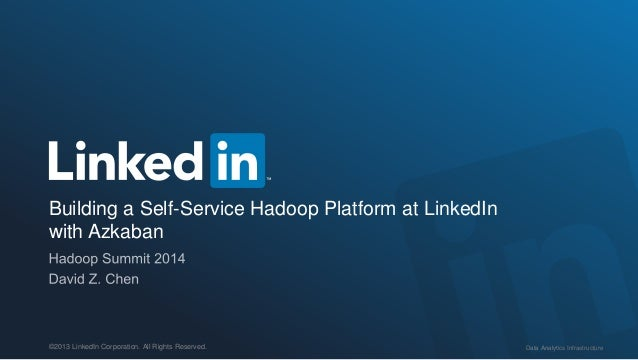 Data Analytics Infrastructure©2013 LinkedIn Corporation. All Rights Reserved. Building a Self-Service Hadoop Platform at L...