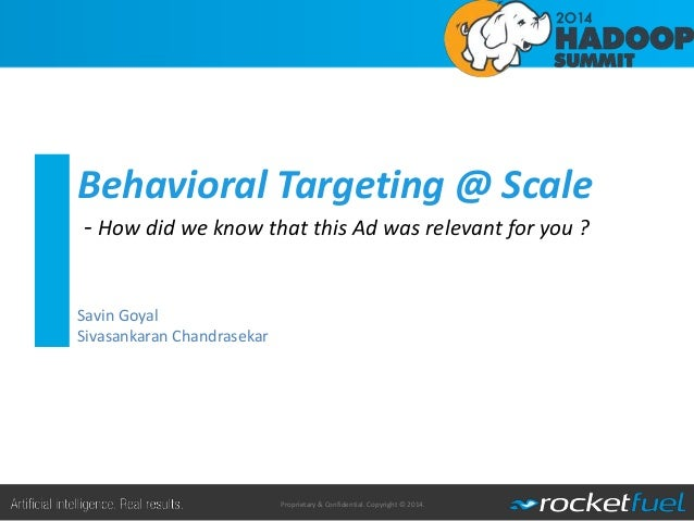 Proprietary & Confidential. Copyright © 2014. Behavioral Targeting @ Scale - How did we know that this Ad was relevant for...