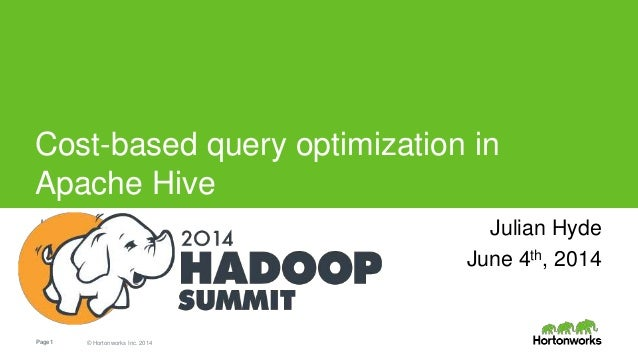Page1 © Hortonworks Inc. 2014 Cost-based query optimization in Apache Hive Julian Hyde Julian Hyde June 4th, 2014