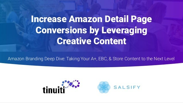 Increase Amazon Detail Page Conversions by Leveraging Creative Content Amazon Branding Deep Dive: Taking Your A+, EBC, & S...