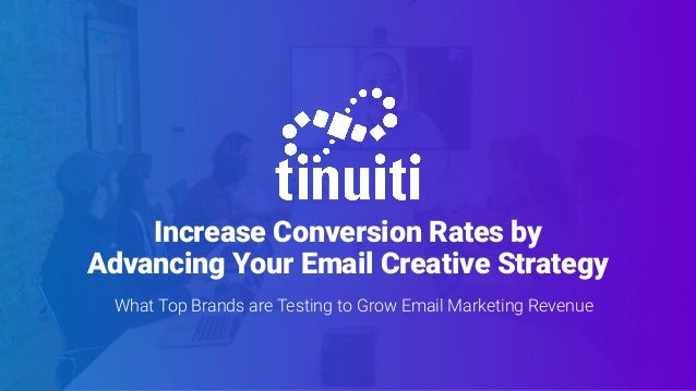 Increase Conversion Rates by Advancing Your Email Creative Strategy What Top Brands are Testing to Grow Email Marketing Re...