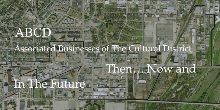 Associated Businesses of The Cultural District   Then… Now and In The Future ABCD ~