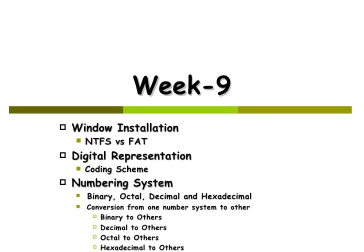 Week-9 <ul><li>Window Installation </li></ul><ul><ul><li>NTFS vs FAT </li></ul></ul><ul><li>Digital Representation </li></...