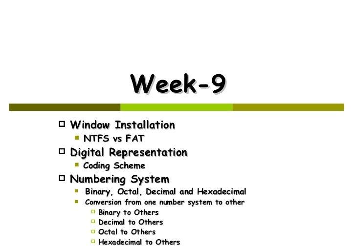 Week-9 <ul><li>Window Installation </li></ul><ul><ul><li>NTFS vs FAT </li></ul></ul><ul><li>Digital Representation </li></...