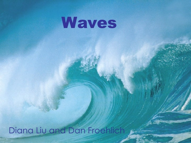 Waves Diana Liu and Dan Froehlich