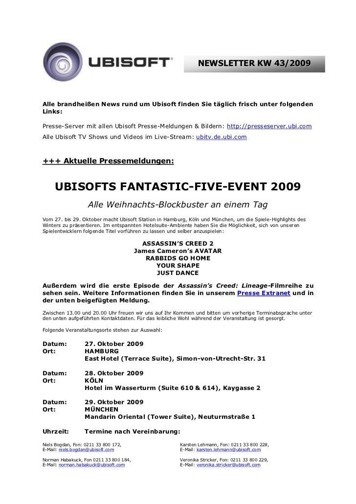NEWSLETTER KW 43/2009Alle brandheißen News rund um Ubisoft finden Sie täglich frisch unter folgendenLinks:Presse-Server mi...