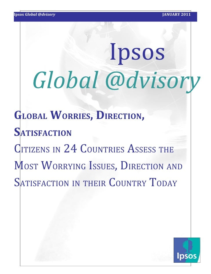 Ipsos Global @dvisory         JANUARY 2011                Ipsos         Global @dvisoryGLOBAL WORRIES, DIRECTION,SATISFACT...