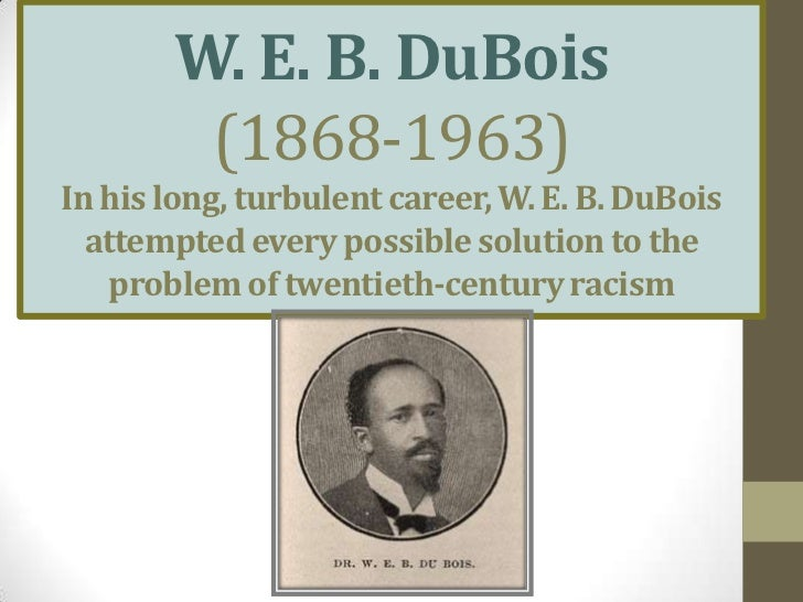 dubois essay w.e.b William edward burghardt w e b du bois (/ d uː ˈ b ɔɪ s / doo-boyss february 23, 1868 – august 27, 1963) was an american sociologist, historian, civil.