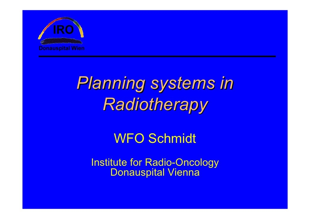 Planning systems in    Radiotherapy      WFO Schmidt  Institute for Radio-Oncology       Donauspital Vienna