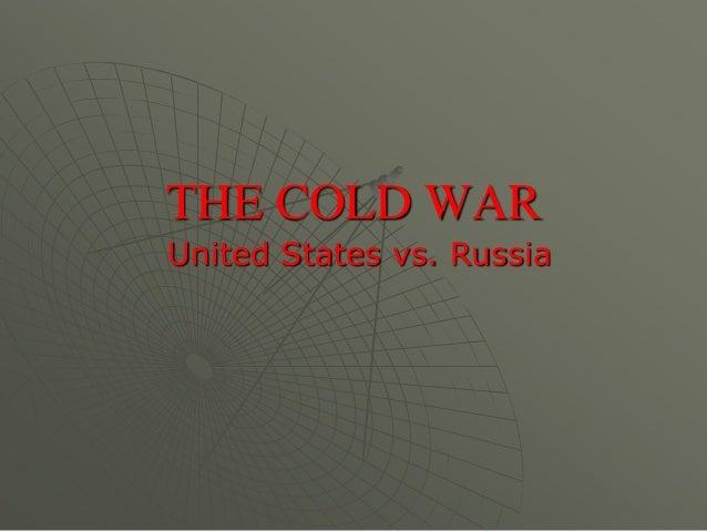 THE COLD WARUnited States vs. Russia