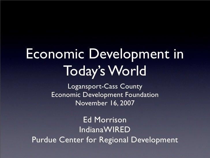 Economic Development in      Today's World          Logansport-Cass County      Economic Development Foundation           ...