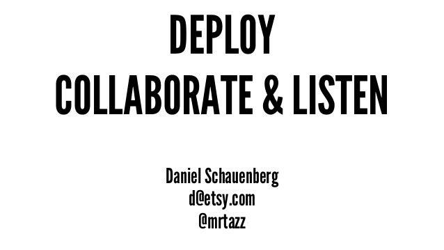 DEPLOY  COLLABORATE & LISTEN  Daniel Schauenberg  d@etsy.com  @mrtazz