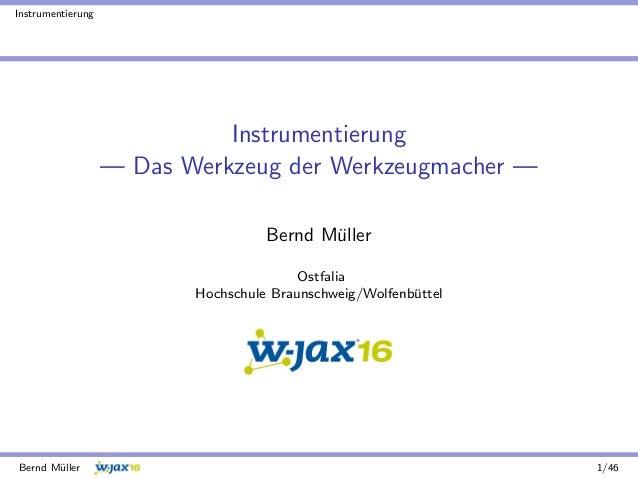 Instrumentierung Instrumentierung — Das Werkzeug der Werkzeugmacher — Bernd M¨uller Ostfalia Hochschule Braunschweig/Wolfe...