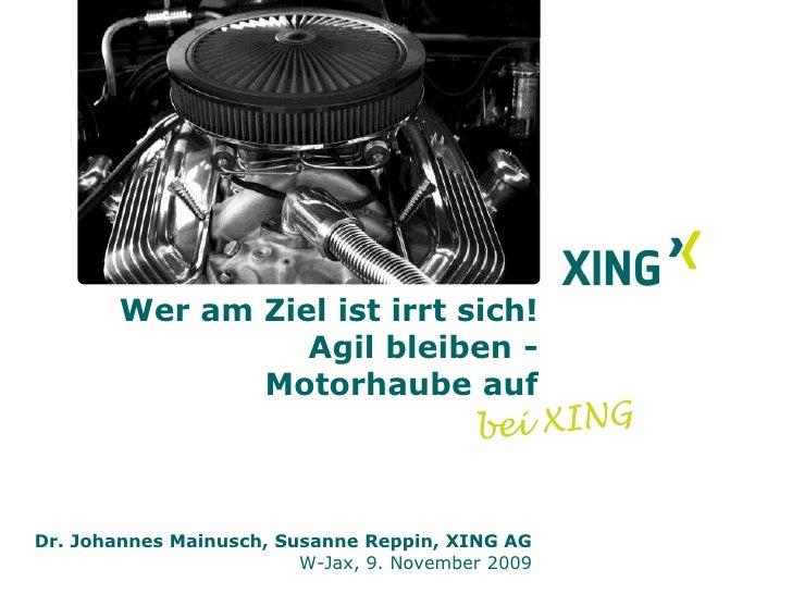 Wer am Ziel ist irrt sich!Agil bleiben -  Motorhaube auf        <br />bei XING<br />Dr. Johannes Mainusch, Susanne Reppin,...