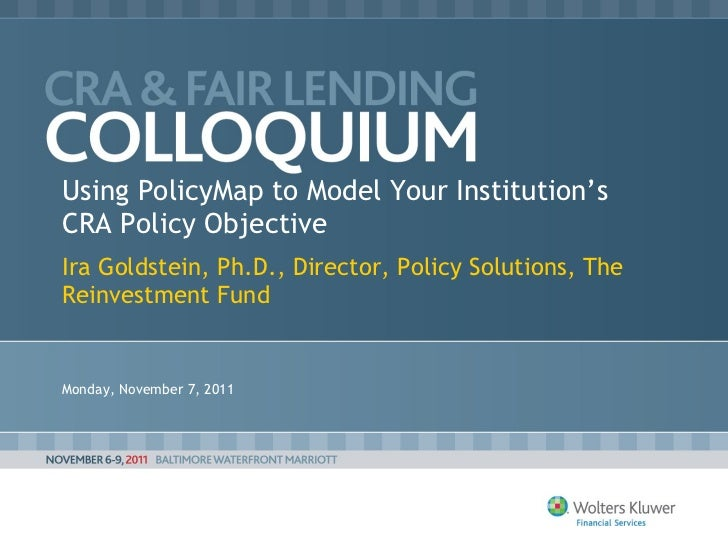 Using PolicyMap to Model Your Institution's CRA Policy Objective Ira Goldstein, Ph.D., Director, Policy Solutions, The Rei...