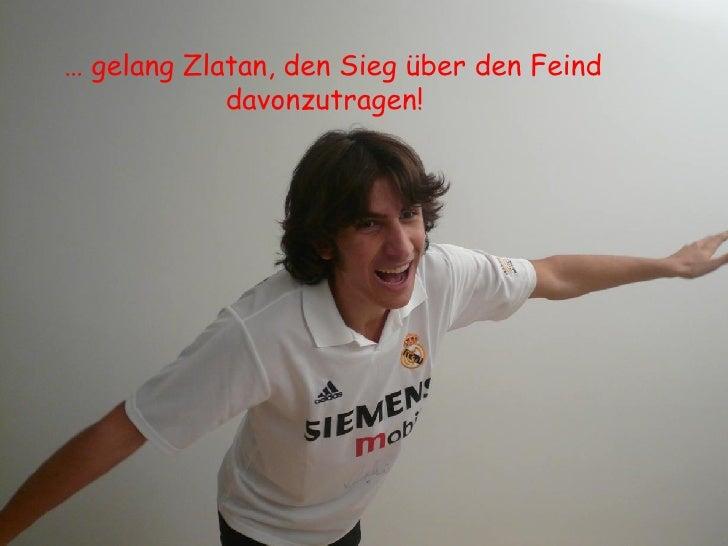 …  gelang Zlatan, den Sieg über den Feind davonzutragen!