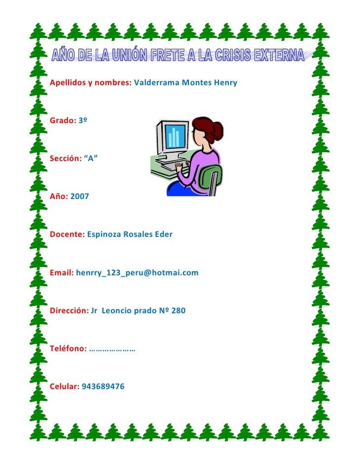 """Apellidos y nombres: Valderrama Montes Henry<br />217360549530Grado: 3º <br />Sección: """"A""""<br />Año: 2007<br />Docente: Es..."""