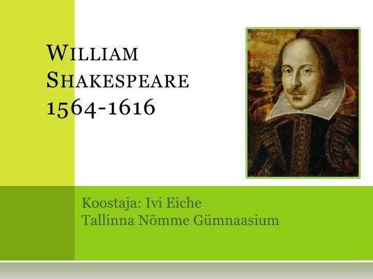 William Shakespeare1564-1616<br />Koostaja: Ivi Eiche<br />Tallinna Nõmme Gümnaasium<br />