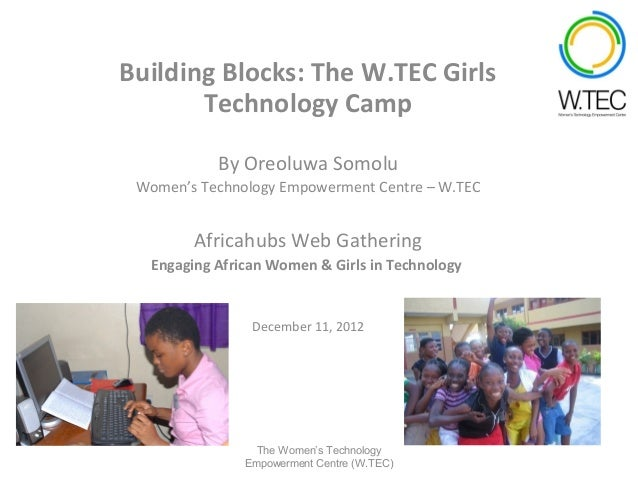 Building Blocks: The W.TEC Girls       Technology Camp           By Oreoluwa Somolu Women's Technology Empowerment Centre ...