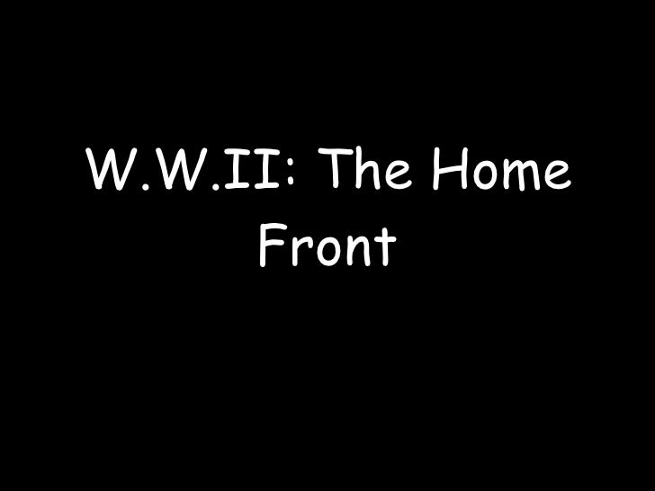 W.W.II: The Home Front