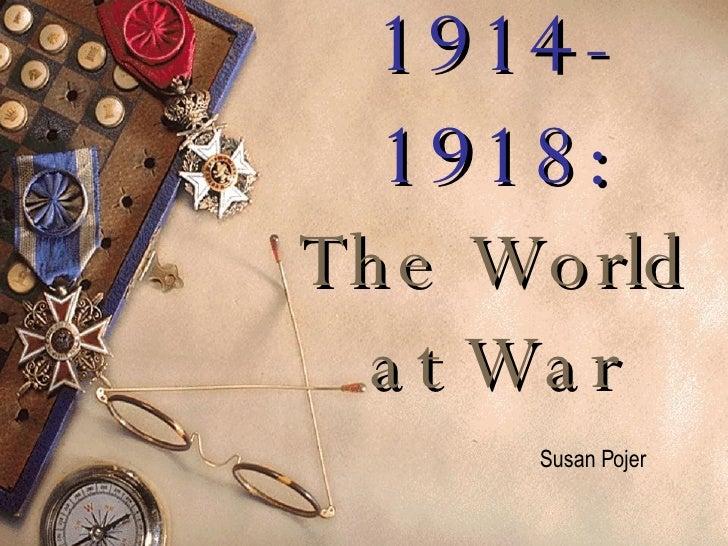 1914-1918: The World at War Susan Pojer